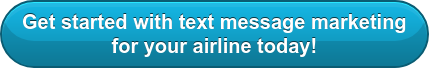 Get started with text message marketing for your airline today!