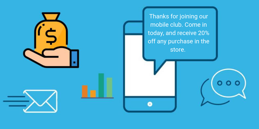 Thanks for joining our mobile club. Come in today, and receive 20 off any purchase in the store.