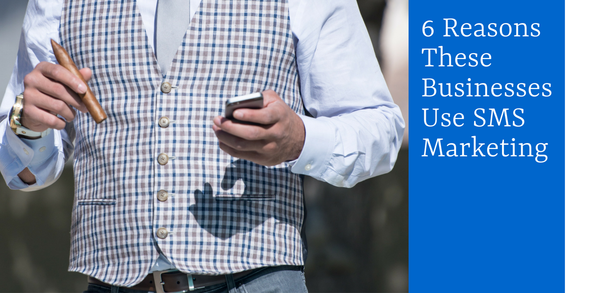 6 Reasons These Businesses Use SMS Marketing
